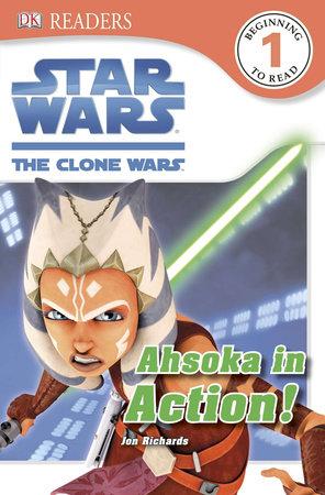 DK Readers L1: Star Wars: The Clone Wars: Ahsoka in Action! by Jon Richards