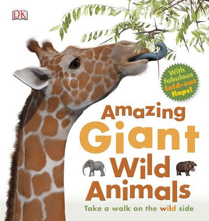 Amazing Giant Wild Animals by DK Publishing