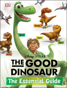 The Good Dinosaur: The Essential Guide
