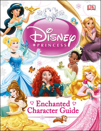 Disney Princess Enchanted Character Guide by Catherine Saunders and Beth Landis Hester
