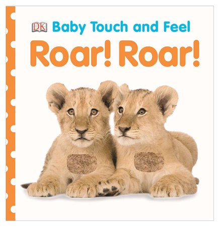 Baby Touch and Feel: Roar! Roar! by DK