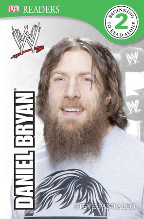 DK Reader Level 2:  WWE Daniel Bryan by Steven Pantaleo