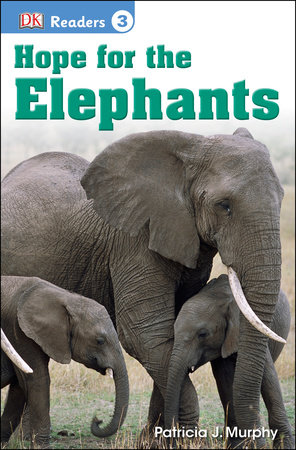 DK Readers L3: Hope for the Elephants by Patricia J. Murphy