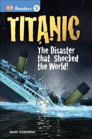 DK Readers L3: Titanic by Mark Dubowski