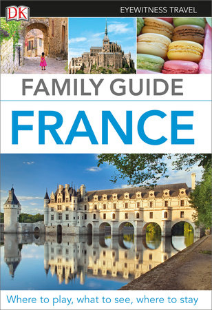 Eyewitness Travel Family Guide France by DK Travel