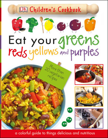 Eat Your Greens, Reds, Yellows, and Purples by DK