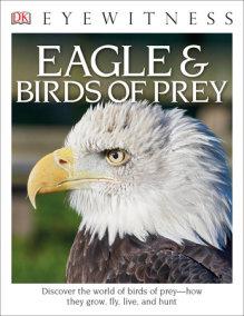 DK Eyewitness Books: Eagle and Birds of Prey