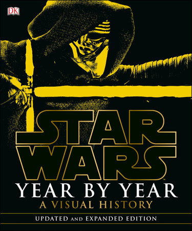 Star Wars Year by Year: A Visual History, Updated Edition by Daniel Wallace