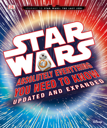 Star Wars: Absolutely Everything You Need to Know, Updated and Expanded by Adam Bray and Cole Horton