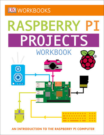 DK Workbooks: Raspberry Pi Projects Workbook by DK