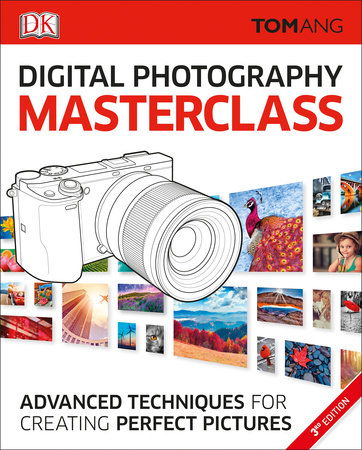 Digital Photography Masterclass, 3rd Edition by Tom Ang