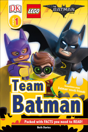Dk Readers L1 The Lego Batman Movie Team Batman By Dk Beth Davies 9781465458599 Penguinrandomhouse Com Books