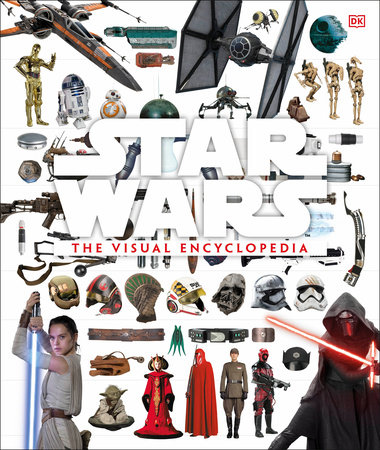 Star Wars: The Visual Encyclopedia by Adam Bray, Cole Horton and Tricia Barr