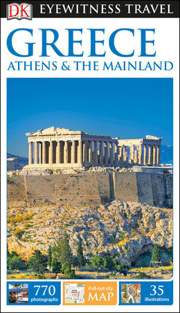 DK Eyewitness Travel Guide: Greece, Athens & the Mainland by DK Travel