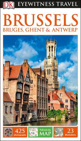 DK Eyewitness Travel Guide: Brussels, Bruges, Ghent & Antwerp by DK Travel