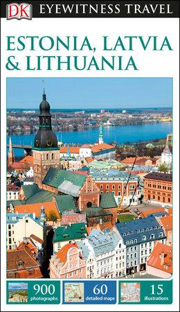 DK Eyewitness Travel Guide: Estonia, Latvia & Lithuania by DK Travel