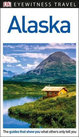 DK Eyewitness Travel Guide: Alaska by DK Travel
