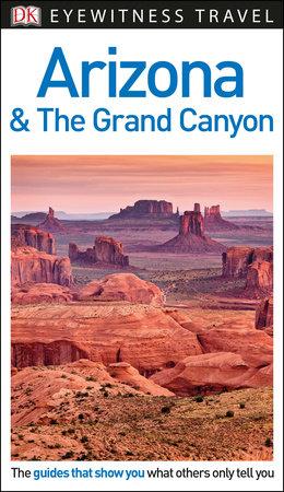 DK Eyewitness Travel Guide: Arizona & the Grand Canyon by DK Travel