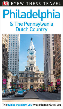 DK Eyewitness Travel Guide Philadelphia and the Pennsylvania Dutch Country by DK Travel