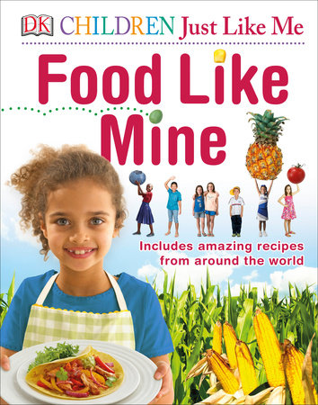 Children Just Like Me Food Like Mine by DK