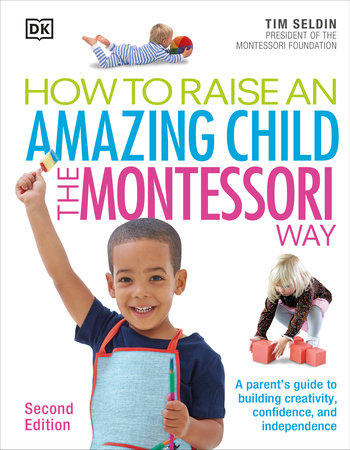How To Raise An Amazing Child the Montessori Way, 2nd Edition by Tim Seldin