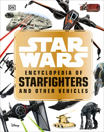 Star Wars  Encyclopedia of Starfighters and Other Vehicles by Landry Q. Walker
