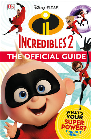 Disney Pixar: The Incredibles 2: The Official Guide by DK