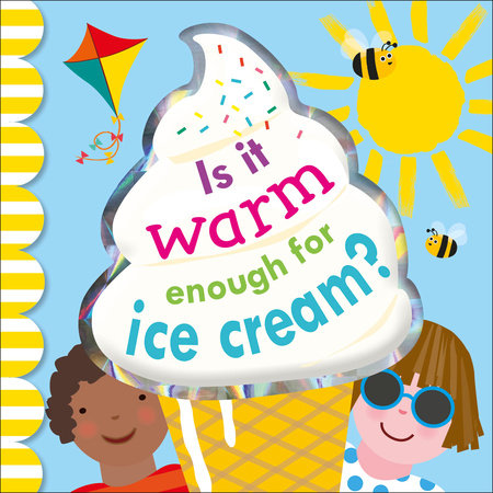 Is it Warm Enough for Ice Cream? by DK