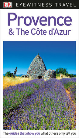 DK Eyewitness Travel Guide: Provence & The Cote d'Azur by DK Travel