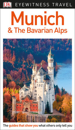DK Eyewitness Travel Guide: Munich & the Bavarian Alps by DK Travel