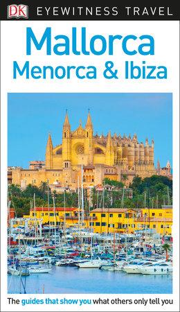 DK Eyewitness Travel Guide: Mallorca, Menorca & Ibiza by DK Travel