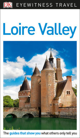 DK Eyewitness Travel Guide Loire Valley by DK Travel