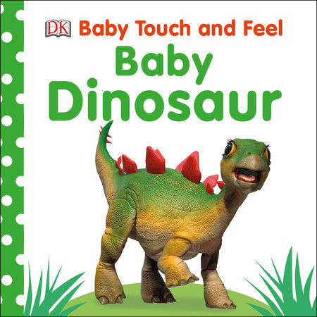 Baby Touch and Feel: Baby Dinosaur by DK