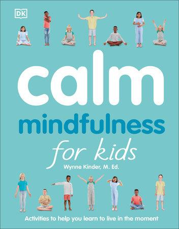 Calm: Mindfulness for Kids by Wynne Kinder