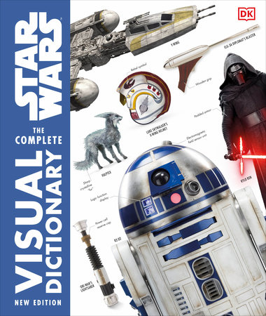 Star Wars The Complete Visual Dictionary New Edition by Pablo Hidalgo and David Reynolds