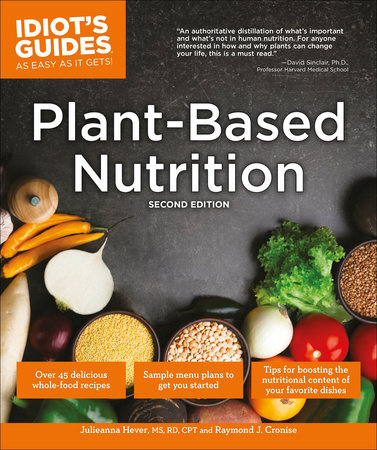 Plant-Based Nutrition, 2E by Julieanna Hever M.S., R.D. and Raymond J. Cronise