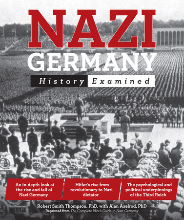 Nazi Germany, 2E by Robert Smith Thompson and Alan Axelrod, Ph.D.