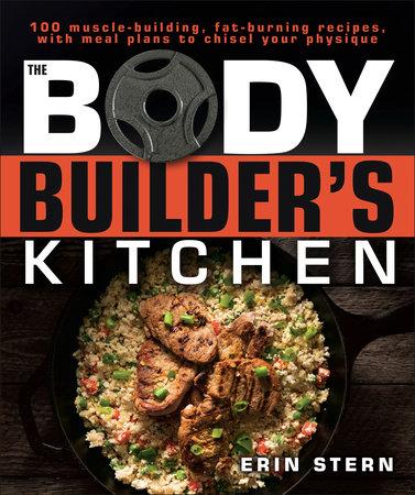 The Bodybuilder's Kitchen by Erin Stern
