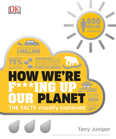 How We're F***ing Up Our Planet by Tony Juniper
