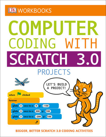 DK Workbooks: Computer Coding with Scratch 3 0 Workbook by DK |  PenguinRandomHouse com: Books
