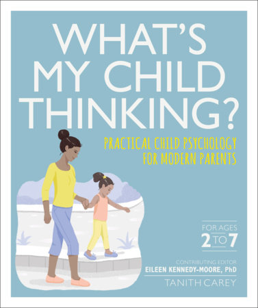 What's My Child Thinking? by Eileen Kennedy-Moore and Tanith Carey