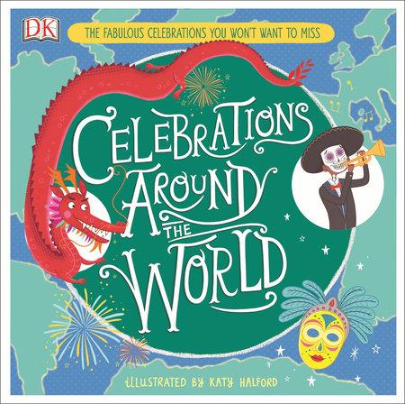 Celebrations Around The World By Katy Halford 9781465483904 Penguinrandomhouse Com Books