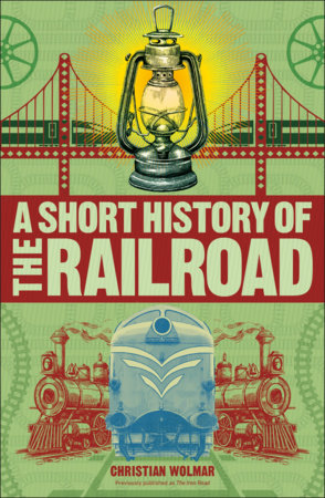 A Short History of the Railroad by Christian Wolmar