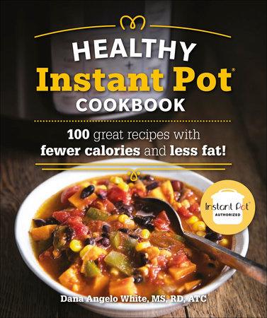 The Healthy Instant Pot Cookbook by White, Dana Angelo MS, RD, ATC