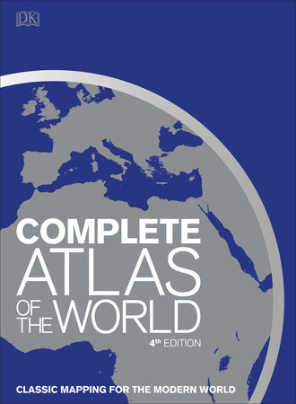 Complete Atlas of the World, 4th Edition by DK