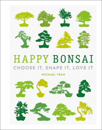 Happy Bonsai By Michael Tran 9781465491428 Penguinrandomhouse Com Books