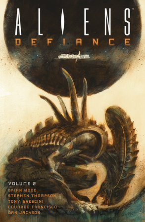 Aliens: Defiance Volume 2 by Brian Wood
