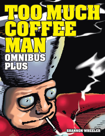 Too Much Coffee Man Omnibus Plus by Shannon Wheeler