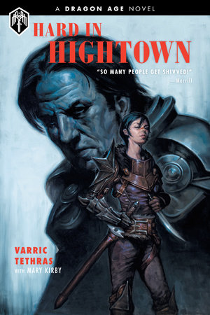 Dragon Age: Hard in Hightown by Varric Tethras and Mary Kirby
