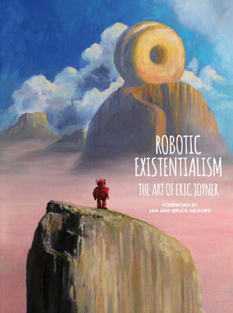 Robotic Existentialism: The Art of Eric Joyner by Eric Joyner